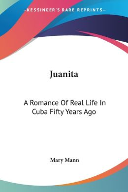 Juanit: A Romance of Real Life in Cuba Fifty Years Ago