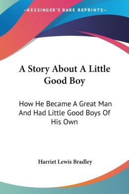 Story about a Little Good Boy: How He Became a Great Man and Had Little Good Boys of His Own
