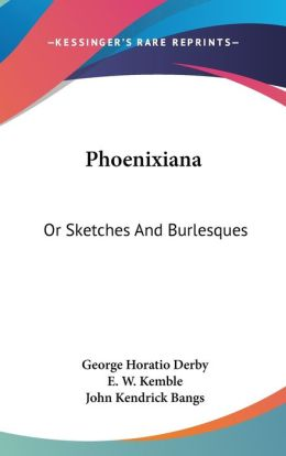 Phoenixian: Or Sketches and Burlesques