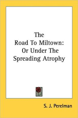The Road to Miltown: Or under the Spreading Atrophy