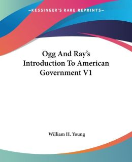 Ogg and Ray's Introduction to American Government V1
