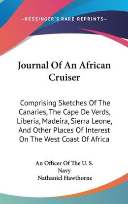 Journal of an African Cruiser: Comprising Sketches of the Canaries, the Cape de Verds, Liberia, Madeira, Sierra Leone, and Other Places of Interest o