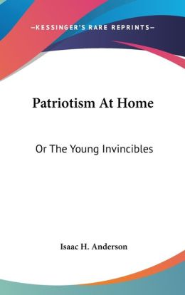 Patriotism at Home: Or the Young Invincibles