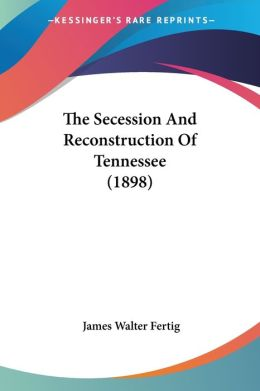 Secession and Reconstruction of Tennessee