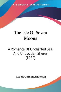 Isle of Seven Moons: A Romance of Uncharted Seas and Untrodden Shores (1922)