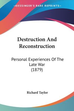 Destruction and Reconstruction: Personal Experiences of the Late War (1879)
