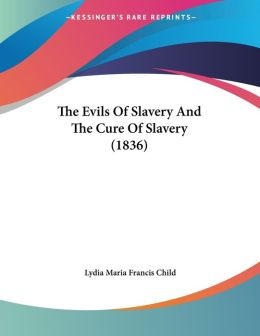 Evils of Slavery and the Cure of Slavery