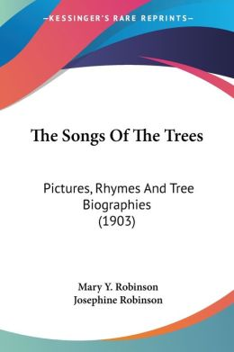 Songs of the Trees: Pictures, Rhymes and Tree Biographies (1903)