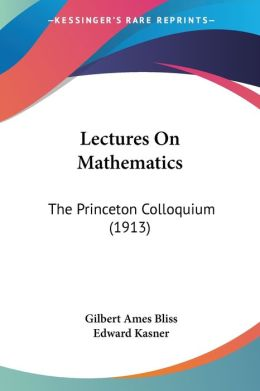 Lectures on Mathematics: The Princeton Colloquium (1913)