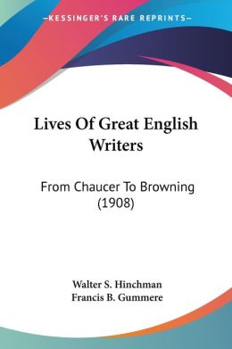 Lives of Great English Writers: From Chaucer to Browning (1908)