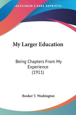My Larger Education: Being Chapters from My Experience (1911)