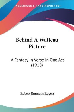 Behind a Watteau Picture: A Fantasy in Verse in One Act (1918)