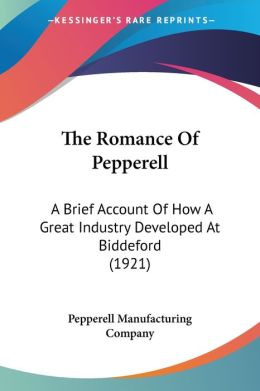 The Romance of Pepperell: A Brief Account of How A Great Industry Developed at Biddeford (1921)