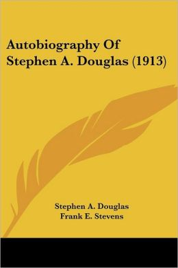 Autobiography of Stephen a Douglas
