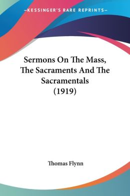 Sermons On The Mass, The Sacraments And The Sacramentals (1919)
