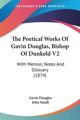 The Poetical Works Of Gavin Douglas, Bishop Of Dunkeld V2