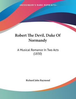 Robert The Devil, Duke Of Normandy