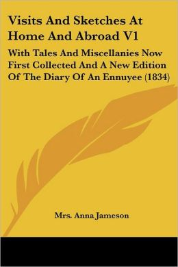 Visits and Sketches at Home and Abroad V1: With Tales and Miscellanies Now First Collected and a New Edition of the Diary of an Ennuyee (1834)