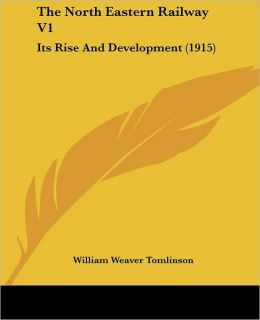 The North Eastern Railway V1: Its Rise and Development (1915)