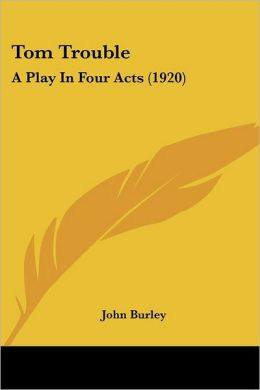 Tom Trouble: A Play in Four Acts (1920)