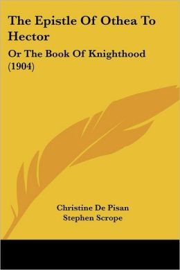 The Epistle of Othea to Hector: Or the Book of Knighthood (1904)