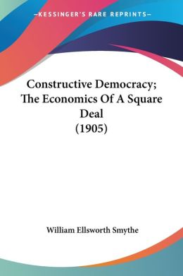Constructive Democracy; The Economics of a Square Deal (1905)
