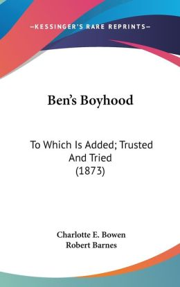 Ben's Boyhood: To Which Is Added; Trusted and Tried (1873)