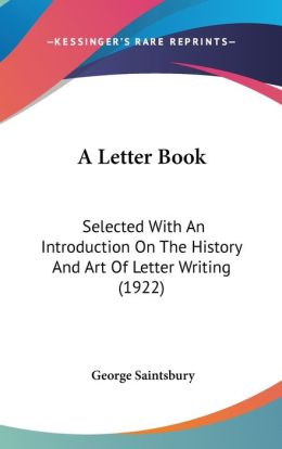 A Letter Book: Selected with an Introduction on the History and Art of Letter Writing (1922)