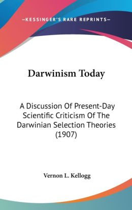 Darwinism Today: A Discussion of Present-Day Scientific Criticism of the Darwinian Selection Theories (1907)