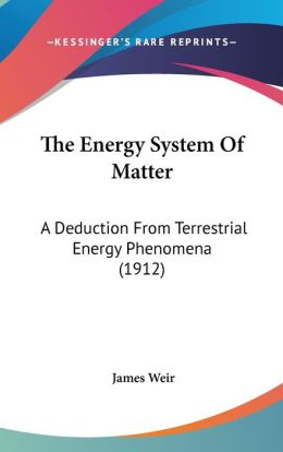 The Energy System of Matter: A Deduction from Terrestrial Energy Phenomena (1912)