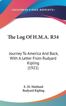 The Log of H M a R34: Journey to America and Back, with A Letter from Rudyard Kipling (1921)