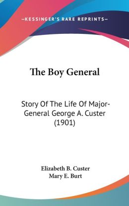 The Boy General: Story of the Life of Major-General George A. Custer (1901)