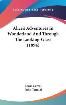Alice's Adventures In Wonderland And Through The Looking-Glass (1894)