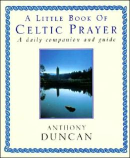 Little Book of Celtic Prayer: A Daily Companion and Guide