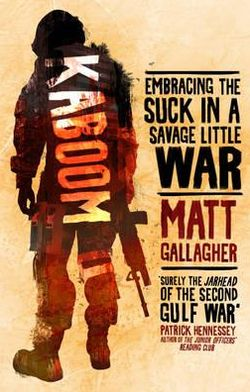 Kaboom: Embracing the Suck in a Savage Little War. Matt Gallagher
