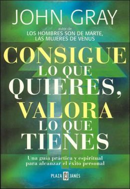 Consigue lo que quieres, valora lo que tienes (How to Get What You Want and Want What You Have)