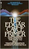 Edgar Cayce Primer: Discovering the Path to Self Transformation