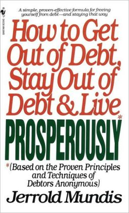 How to Get Out of Debt, Stay Out of Debt & Live Prosperously: Based on the Proven Principles and Techniques of Debtors Anonymous