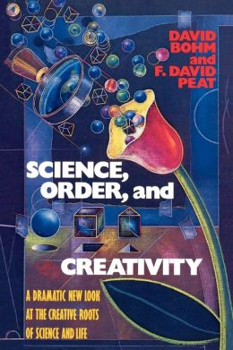 Science, Order and Creativity: A Dramatic New Look at the Creative Roots of Science and Life