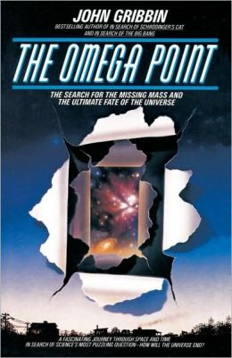 The Omega Point: The Search for the Missing Mass and the Ultimate Fate of the Universe