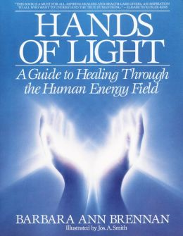Hands of Light: A Guide to Healing Through the Human Energy Field: A New Paradigm for the Human Being in Health, Relationship, and Disease (Bantam New Age Books)