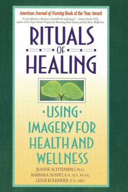 Rituals of Healing: Using Imagery for Health and Wellness