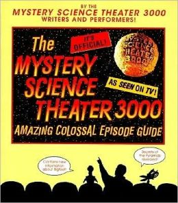 The Mystery Science Theater 3000 Amazing Colossal Episode Guide