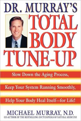 Doctor Murray's Total Body Tune-Up: Slow down the Aging Process, Keep Your System Running Smoothly, Help Your Body Heal Itself - For Life!