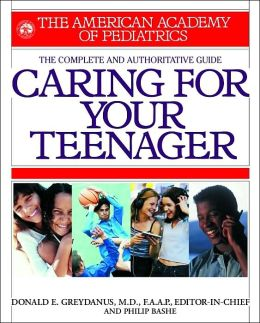 The Complete and Authoritative Guide to Caring For Your Teenager: The American Academy of Pediatrics