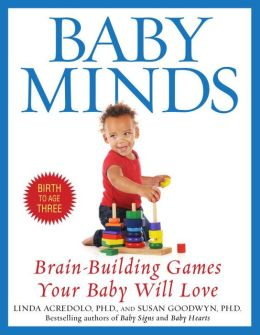 Baby Minds: Brain-Building Games Your Baby Will Love - Birth to Age Three