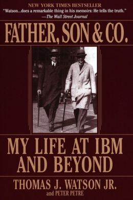 Father, Son and Co.: My Life at IBM and Beyond