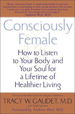 Consciously Female: How to Listen to Your Body and Your Soul for a Lifetime of Healthier Living