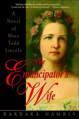 The Emancipator's Wife: A Novel of Mary Todd Lincoln