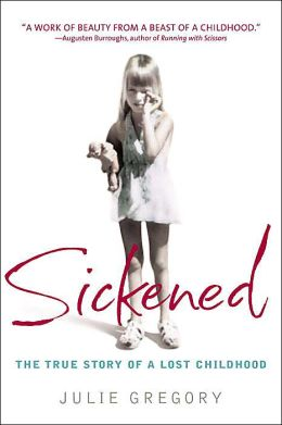 Sickened: The True Story of a Lost Childhood Julie Gregory